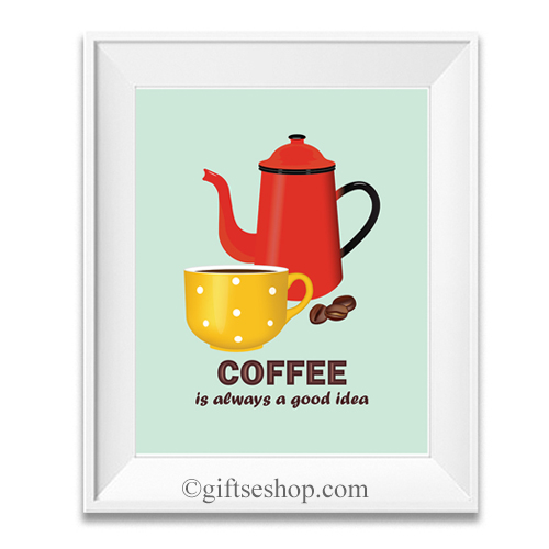 Coffee Poster Print Coffee Wall Art Coffee Quotes Sign Kitchen Wall Art Coffee Is Always A Good Idea Gifts Shop